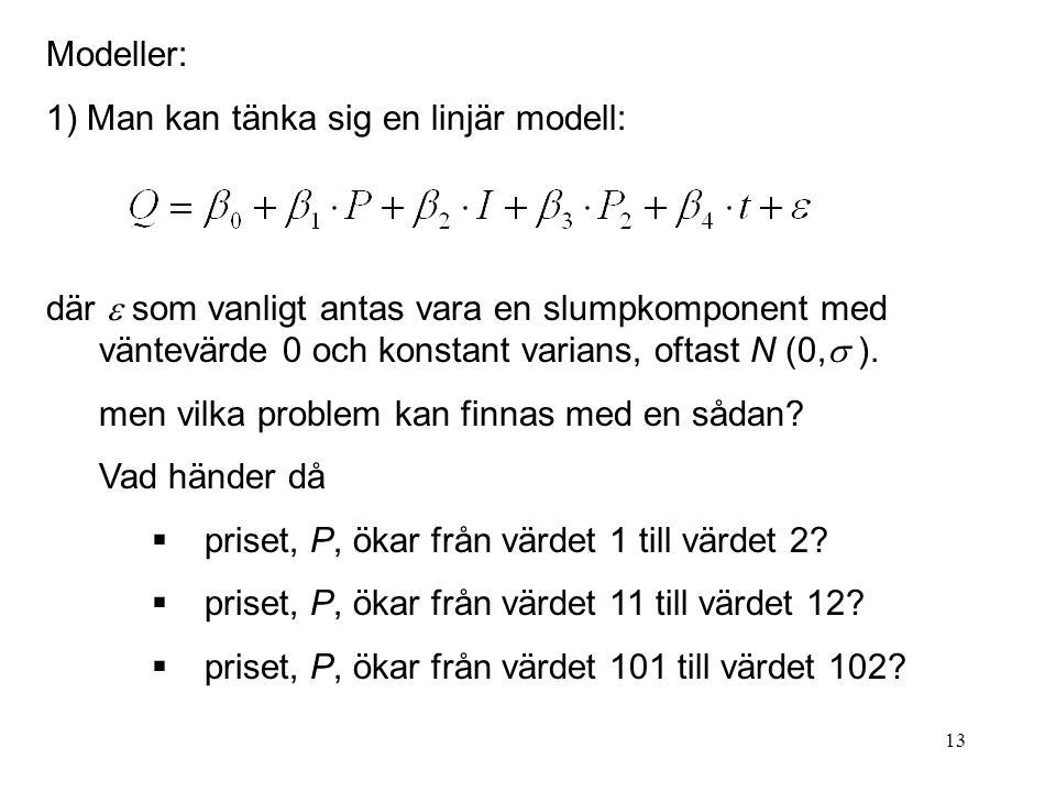 13 Modeller: 1) Man kan tänka sig en linjär modell: där  som vanligt antas vara en slumpkomponent med väntevärde 0 och konstant varians, oftast N (0,  ).