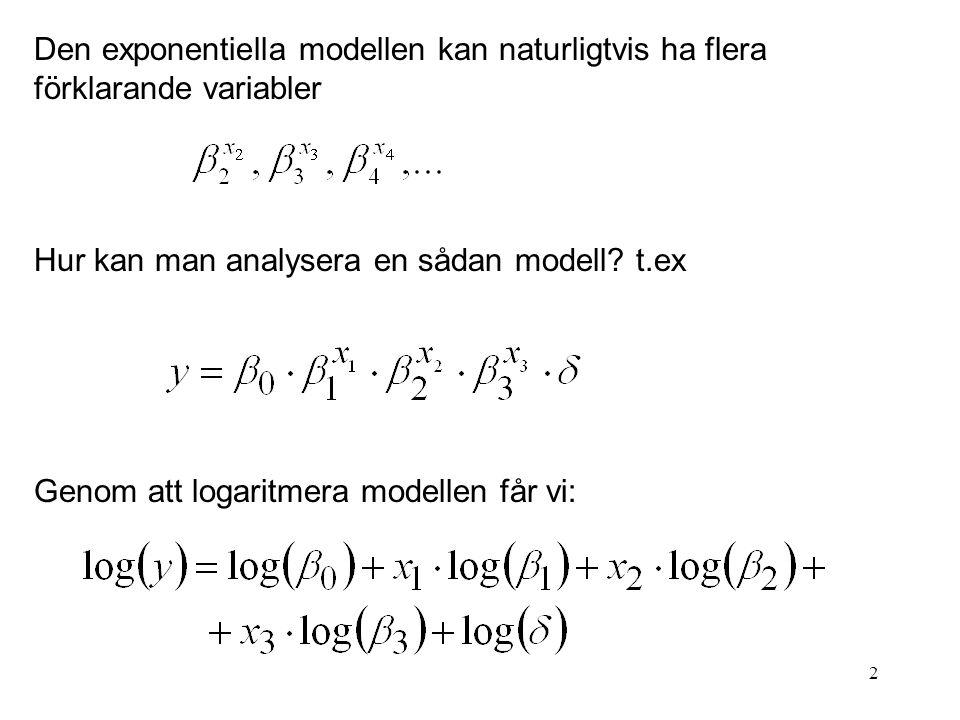 2 Den exponentiella modellen kan naturligtvis ha flera förklarande variabler Hur kan man analysera en sådan modell.