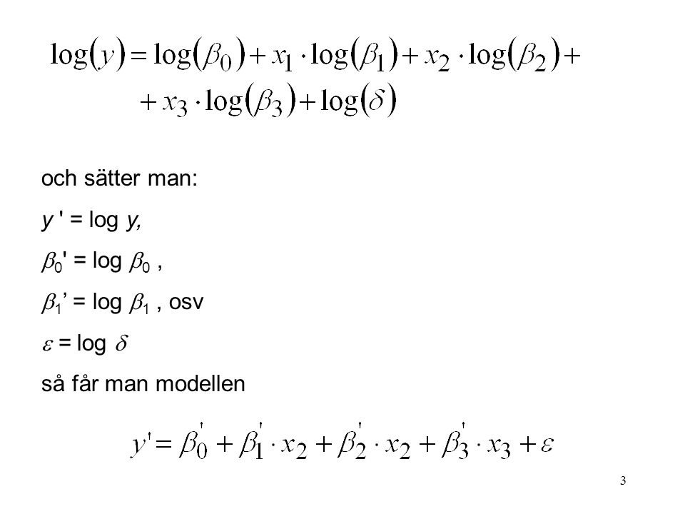 3 och sätter man: y ' = log y,   0 ' = log  0,  1 ' = log  1, osv  = log  så får man modellen