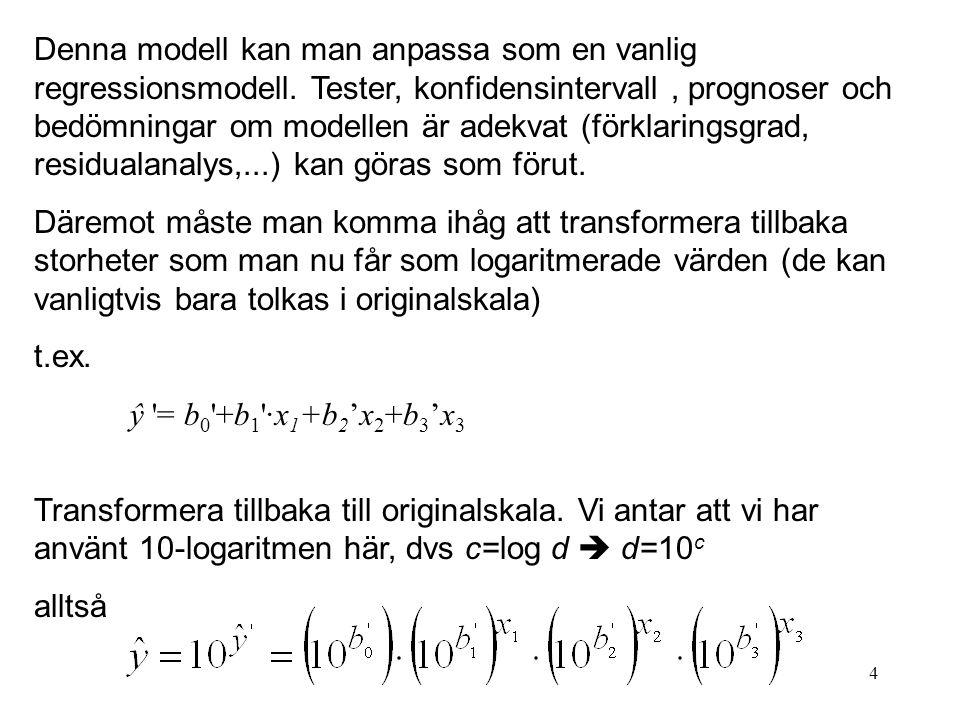 4 Denna modell kan man anpassa som en vanlig regressionsmodell. Tester, konfidensintervall, prognoser och bedömningar om modellen är adekvat (förklari