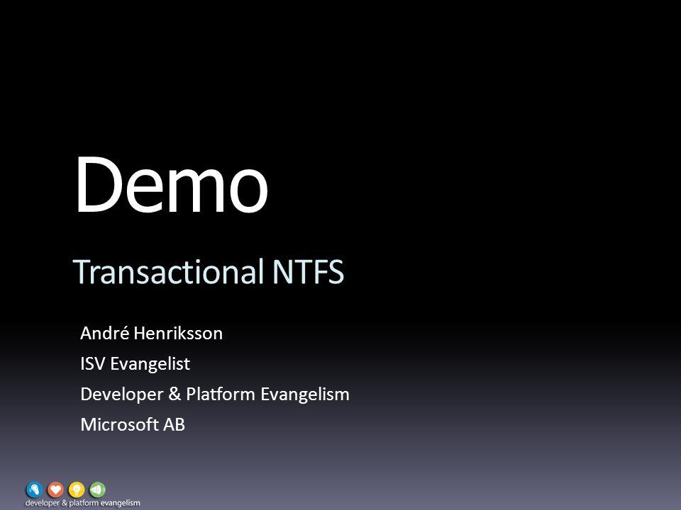 Demo Transactional NTFS André Henriksson ISV Evangelist Developer & Platform Evangelism Microsoft AB