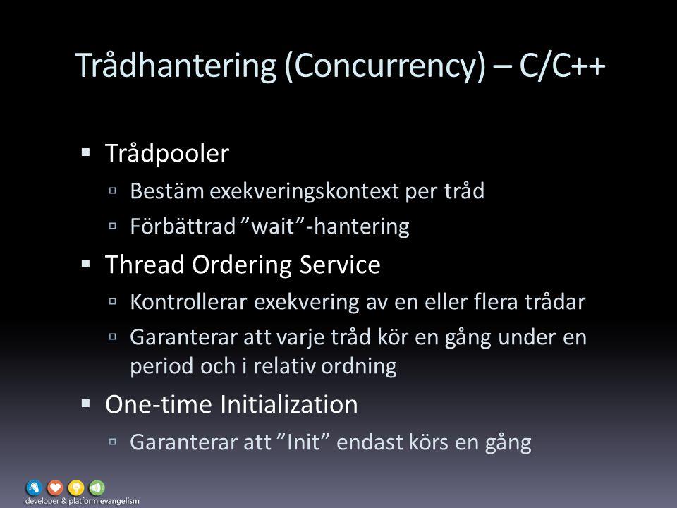 """Trådhantering (Concurrency) – C/C++  Trådpooler  Bestäm exekveringskontext per tråd  Förbättrad """"wait""""-hantering  Thread Ordering Service  Kontro"""