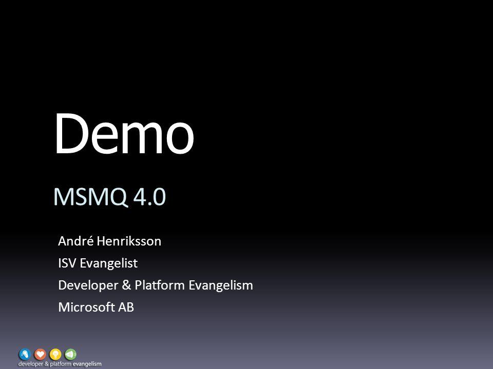 Demo MSMQ 4.0 André Henriksson ISV Evangelist Developer & Platform Evangelism Microsoft AB
