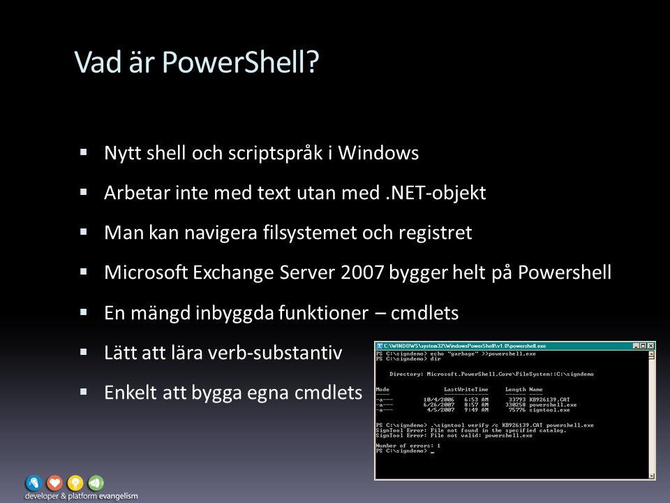 Vad är PowerShell?  Nytt shell och scriptspråk i Windows  Arbetar inte med text utan med.NET-objekt  Man kan navigera filsystemet och registret  M