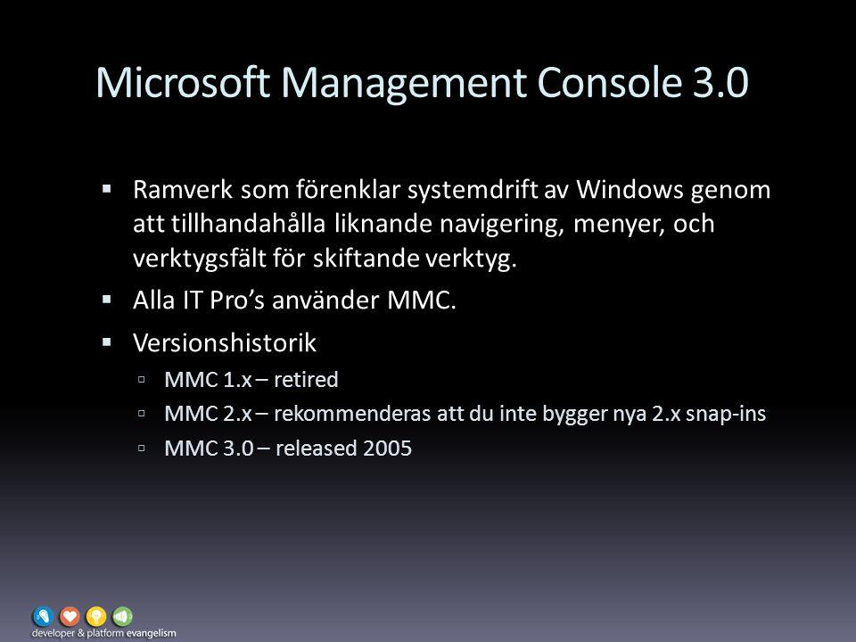 Microsoft Management Console 3.0  Ramverk som förenklar systemdrift av Windows genom att tillhandahålla liknande navigering, menyer, och verktygsfält för skiftande verktyg.