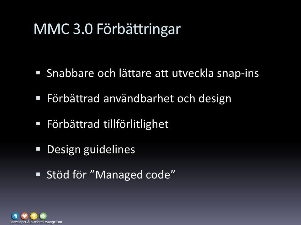 MMC 3.0 Förbättringar  Snabbare och lättare att utveckla snap-ins  Förbättrad användbarhet och design  Förbättrad tillförlitlighet  Design guidelines  Stöd för Managed code