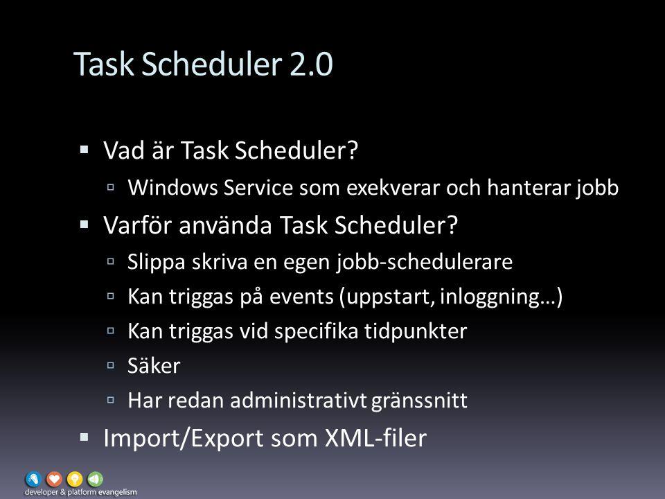Task Scheduler 2.0  Vad är Task Scheduler?  Windows Service som exekverar och hanterar jobb  Varför använda Task Scheduler?  Slippa skriva en egen