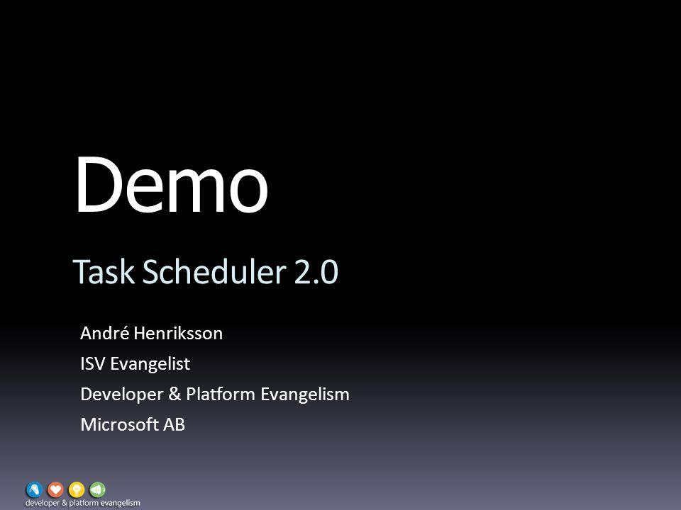 Demo Task Scheduler 2.0 André Henriksson ISV Evangelist Developer & Platform Evangelism Microsoft AB