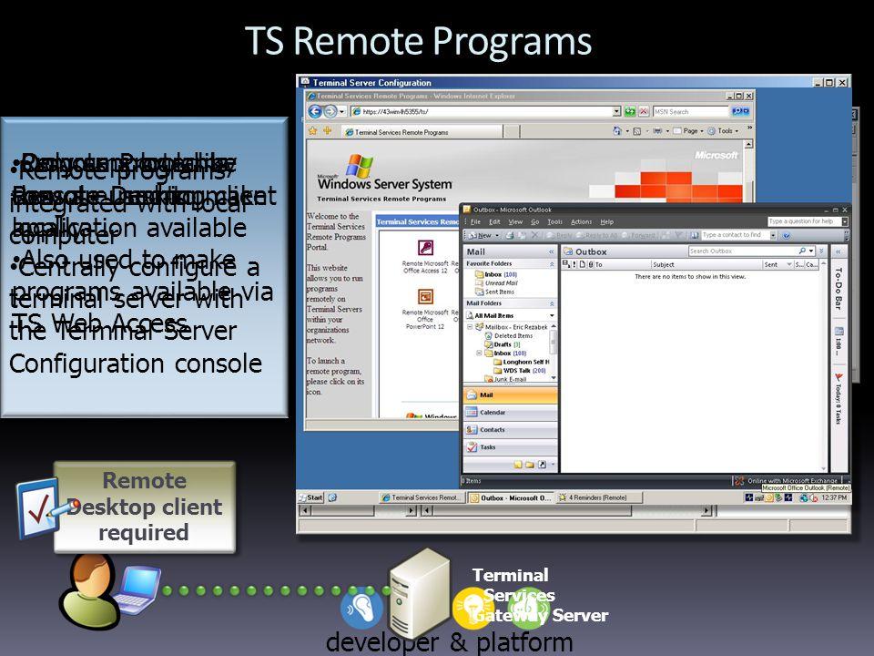 developer & platform evangelism TS Remote Programs Terminal Services Gateway Server Remote Desktop client required Remote programs integrated with loc