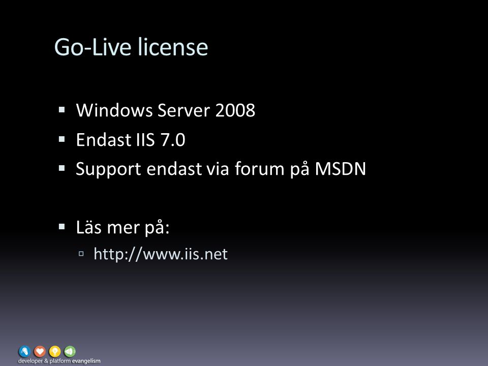 Go-Live license  Windows Server 2008  Endast IIS 7.0  Support endast via forum på MSDN  Läs mer på:  http://www.iis.net