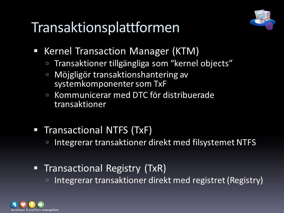 Transaktionsplattformen  Kernel Transaction Manager (KTM)  Transaktioner tillgängliga som kernel objects  Möjgligör transaktionshantering av systemkomponenter som TxF  Kommunicerar med DTC för distribuerade transaktioner  Transactional NTFS (TxF)  Integrerar transaktioner direkt med filsystemet NTFS  Transactional Registry (TxR)  Integrerar transaktioner direkt med registret (Registry)
