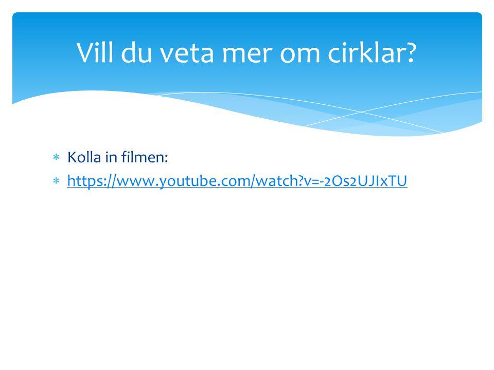  Kolla in filmen:  https://www.youtube.com/watch?v=-2Os2UJIxTU https://www.youtube.com/watch?v=-2Os2UJIxTU Vill du veta mer om cirklar?