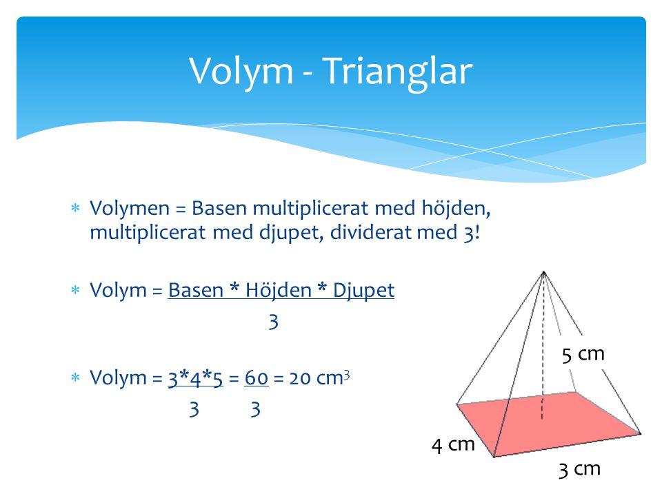  Volymen = Basen multiplicerat med höjden, multiplicerat med djupet, dividerat med 3!  Volym = Basen * Höjden * Djupet 3  Volym = 3*4*5 = 60 = 20 c