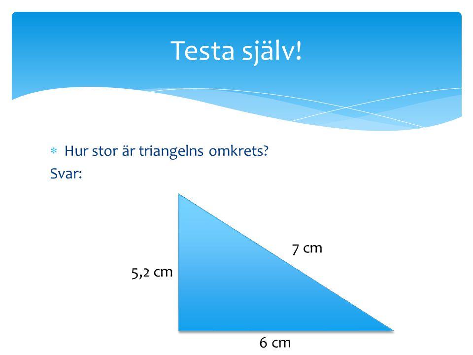  Hur stor är triangelns omkrets? Svar: Testa själv! 7 cm 5,2 cm 6 cm
