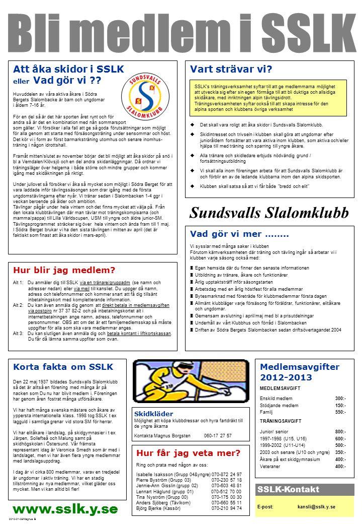 Bli medlem i SSLK Korta fakta om SSLK Den 22 maj 1937 bildades Sundsvalls Slalomklubb så det är alltså en förening med många år på nacken som Du nu har blivit medlem i.