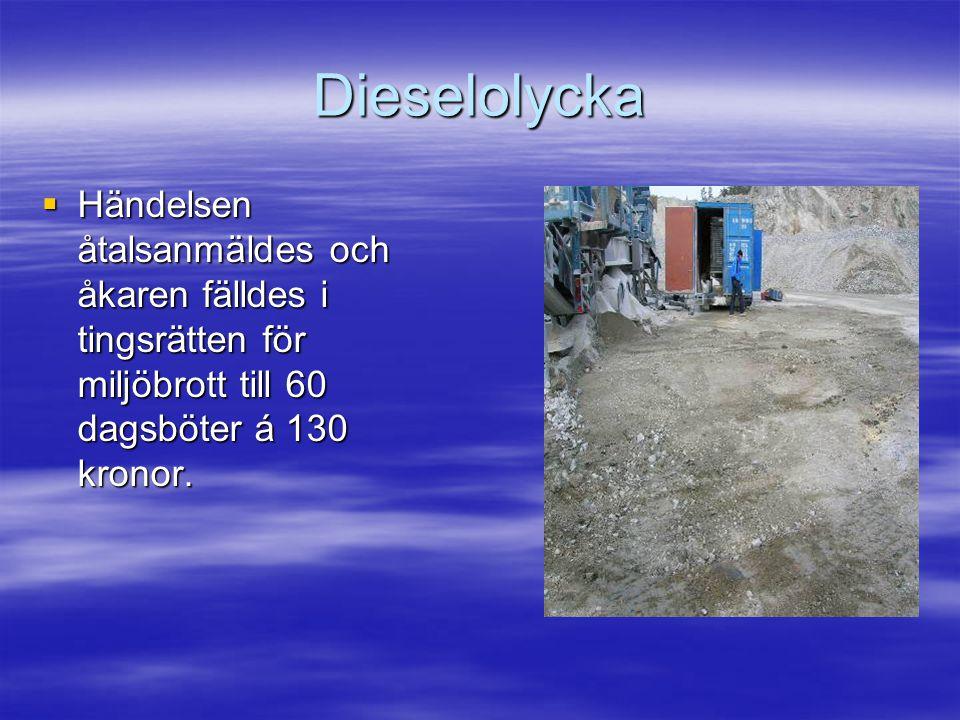 Dieselolycka  Händelsen åtalsanmäldes och åkaren fälldes i tingsrätten för miljöbrott till 60 dagsböter á 130 kronor.