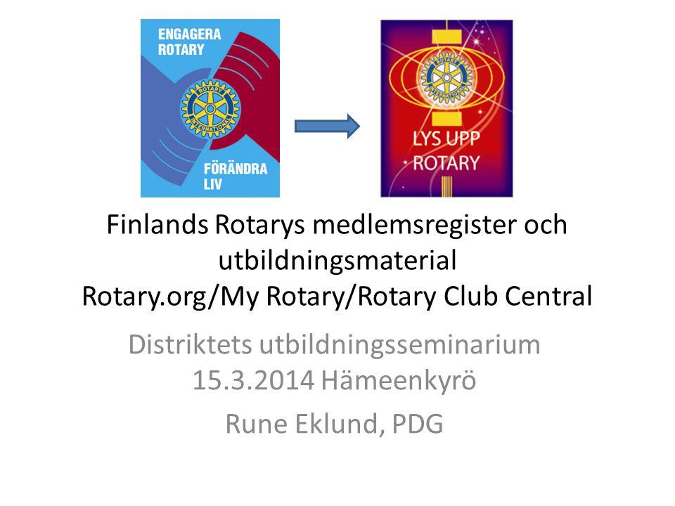 Finlands Rotarys medlemsregister och utbildningsmaterial Rotary.org/My Rotary/Rotary Club Central Distriktets utbildningsseminarium 15.3.2014 Hämeenkyrö Rune Eklund, PDG