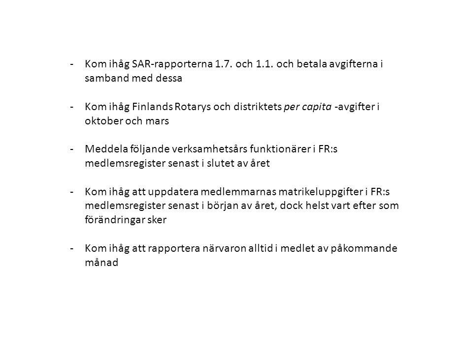 -Kom ihåg SAR-rapporterna 1.7. och 1.1. och betala avgifterna i samband med dessa -Kom ihåg Finlands Rotarys och distriktets per capita -avgifter i ok