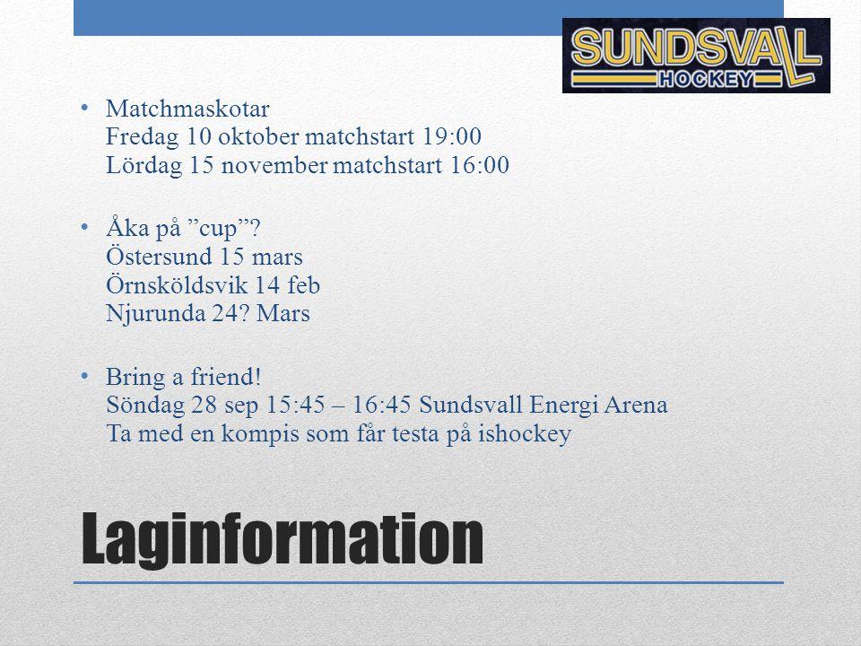 "Laginformation Matchmaskotar Fredag 10 oktober matchstart 19:00 Lördag 15 november matchstart 16:00 Åka på ""cup""? Östersund 15 mars Örnsköldsvik 14 fe"