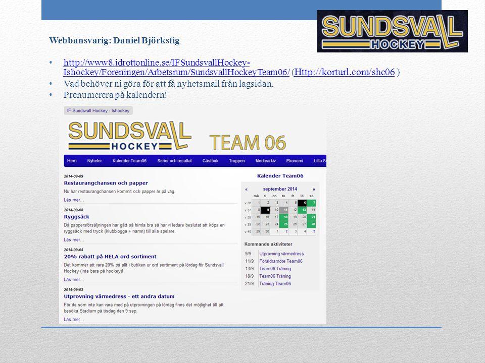 Webbansvarig: Daniel Björkstig http://www8.idrottonline.se/IFSundsvallHockey- Ishockey/Foreningen/Arbetsrum/SundsvallHockeyTeam06/ ( Http://korturl.co