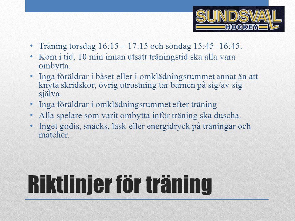 Riktlinjer för träning Träning torsdag 16:15 – 17:15 och söndag 15:45 -16:45. Kom i tid, 10 min innan utsatt träningstid ska alla vara ombytta. Inga f