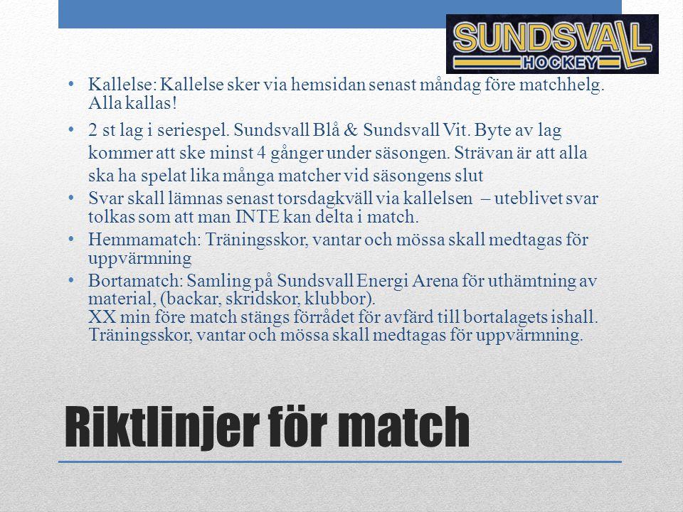 Riktlinjer för match Kallelse: Kallelse sker via hemsidan senast måndag före matchhelg. Alla kallas! 2 st lag i seriespel. Sundsvall Blå & Sundsvall V