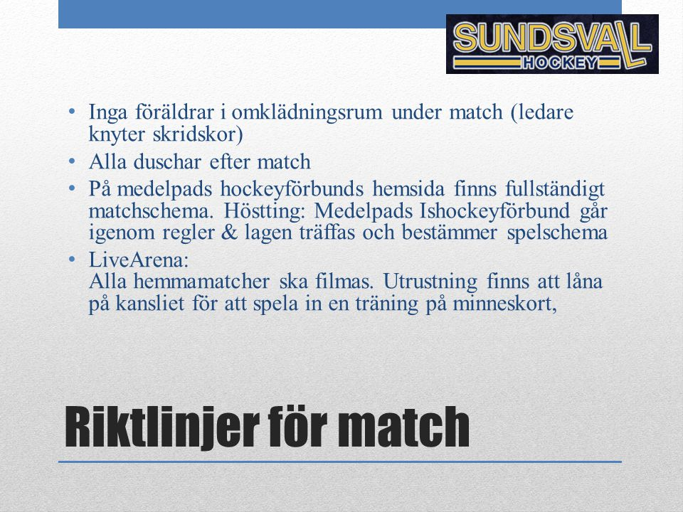 Laginformation Matchmaskotar Fredag 10 oktober matchstart 19:00 Lördag 15 november matchstart 16:00 Åka på cup .