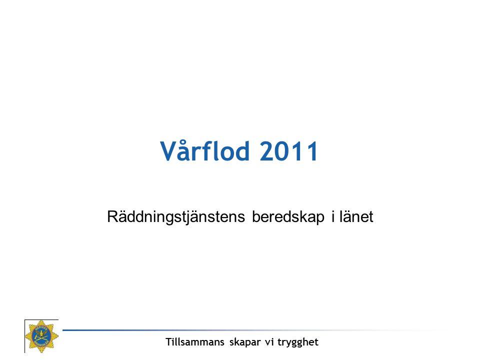 Tillsammans skapar vi trygghet Vårflod 2011 Räddningstjänstens beredskap i länet