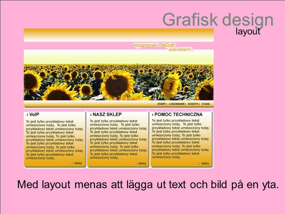 Grafisk design layout Med layout menas att lägga ut text och bild på en yta.