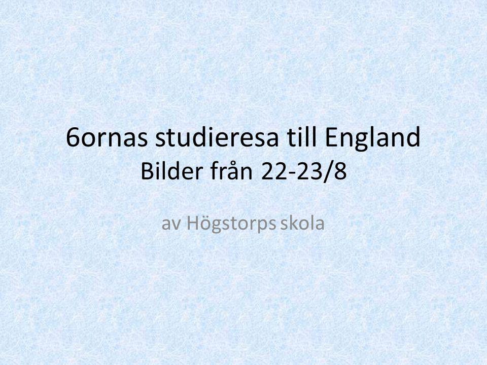 6ornas studieresa till England Bilder från 22-23/8 av Högstorps skola