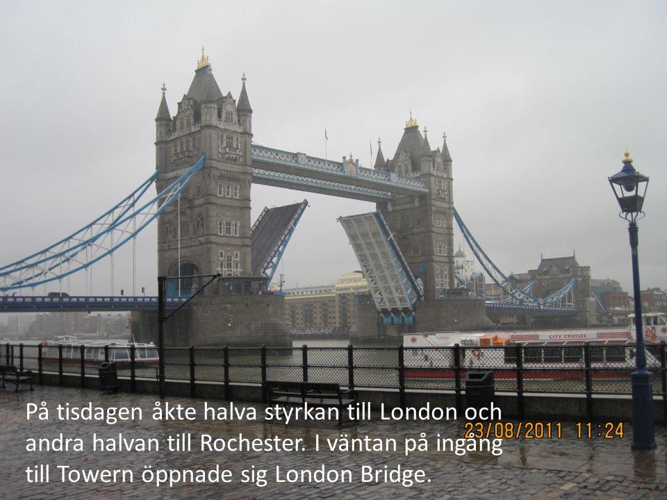 På tisdagen åkte halva styrkan till London och andra halvan till Rochester. I väntan på ingång till Towern öppnade sig London Bridge.