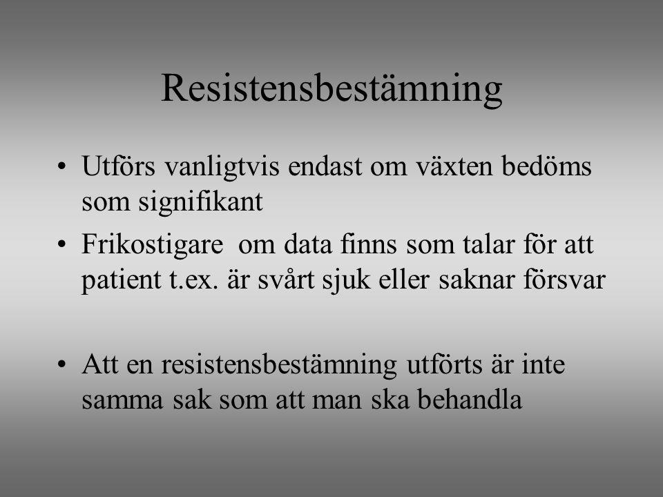 Resistensbestämning Utförs vanligtvis endast om växten bedöms som signifikant Frikostigare om data finns som talar för att patient t.ex.