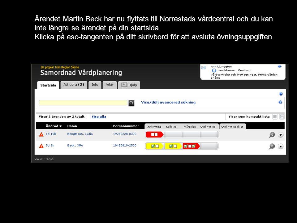 Ärendet Martin Beck har nu flyttats till Norrestads vårdcentral och du kan inte längre se ärendet på din startsida. Klicka på esc-tangenten på ditt sk