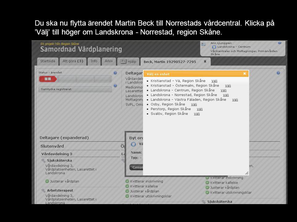 Du ska nu flytta ärendet Martin Beck till Norrestads vårdcentral. Klicka på 'Välj' till höger om Landskrona - Norrestad, region Skåne.