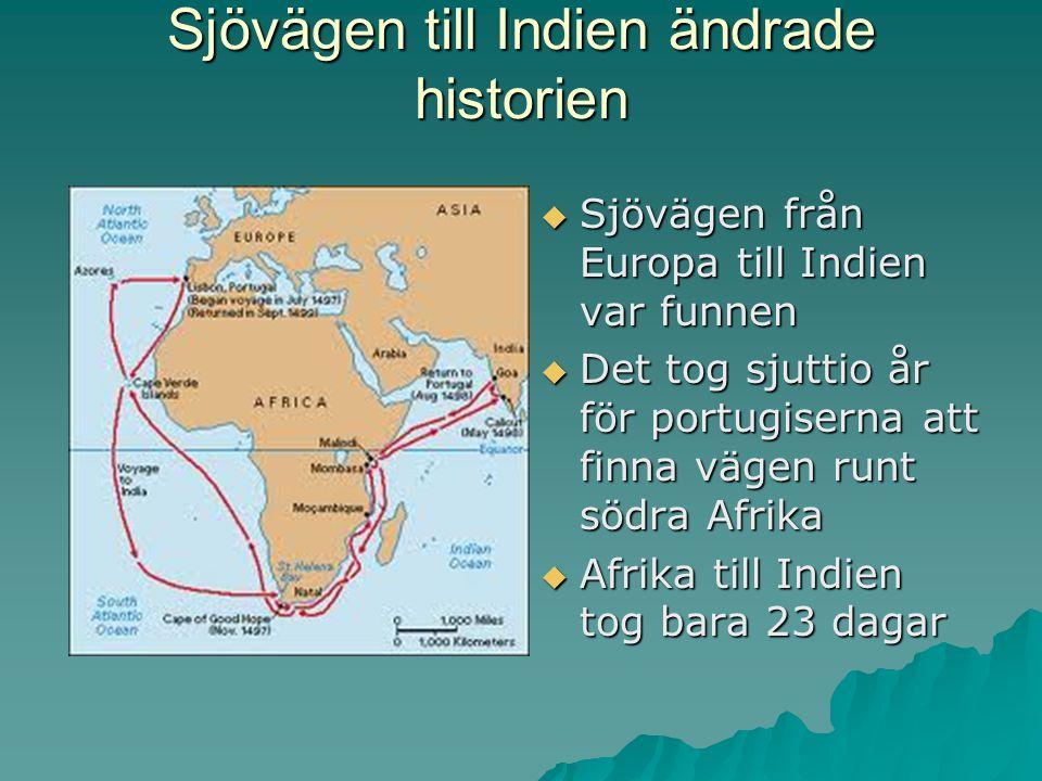 Sjövägen till Indien ändrade historien  Sjövägen från Europa till Indien var funnen  Det tog sjuttio år för portugiserna att finna vägen runt södra Afrika  Afrika till Indien tog bara 23 dagar