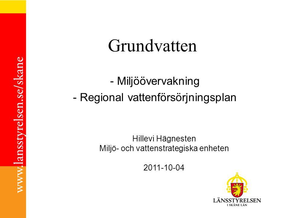 Grundvatten - Miljöövervakning - Regional vattenförsörjningsplan Hillevi Hägnesten Miljö- och vattenstrategiska enheten 2011-10-04