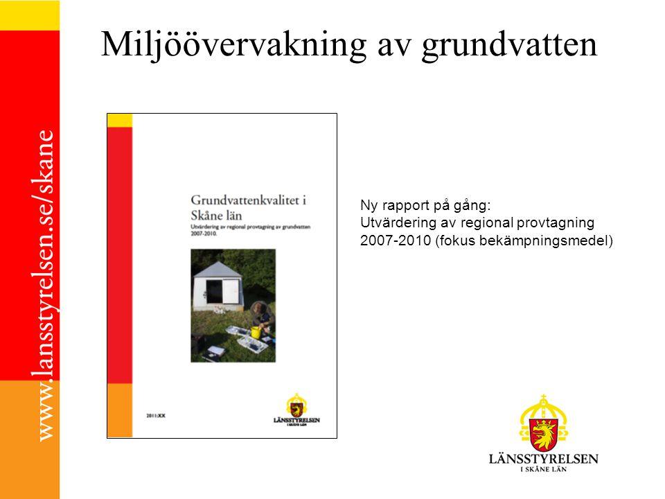 Miljöövervakning av grundvatten Ny rapport på gång: Utvärdering av regional provtagning 2007-2010 (fokus bekämpningsmedel)