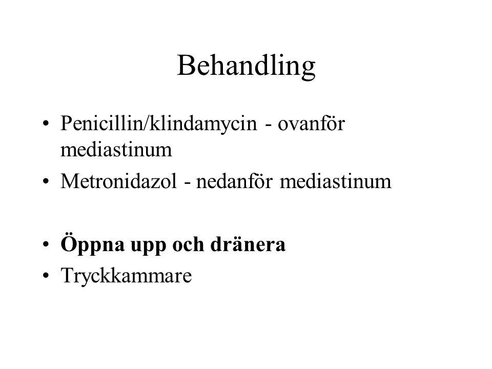 Behandling Penicillin/klindamycin - ovanför mediastinum Metronidazol - nedanför mediastinum Öppna upp och dränera Tryckkammare