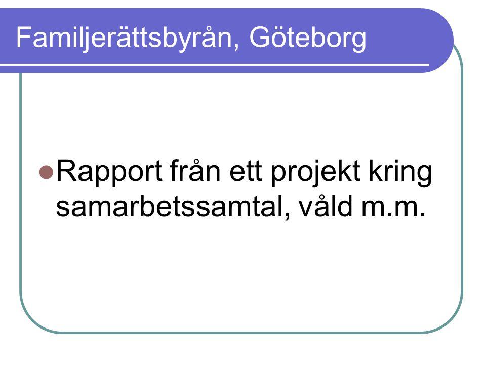 Familjerättsbyrån, Göteborg Rapport från ett projekt kring samarbetssamtal, våld m.m.