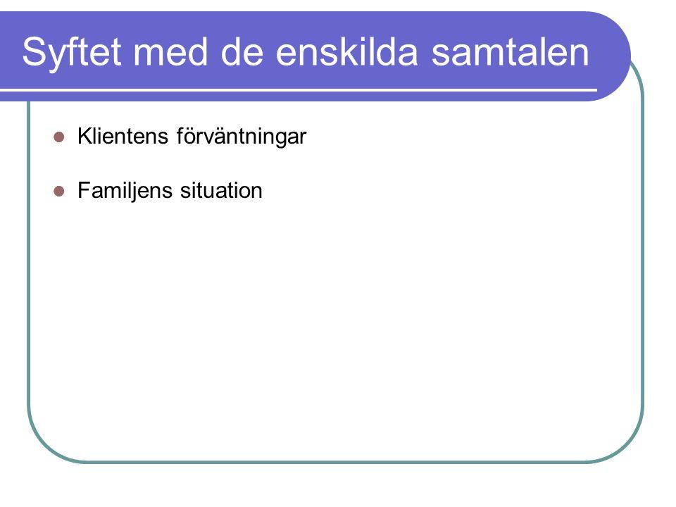 Syftet med de enskilda samtalen Klientens förväntningar Familjens situation