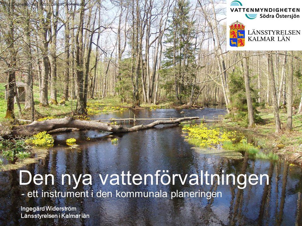 - ett instrument i den kommunala planeringen Ingegärd Widerström Länsstyrelsen i Kalmar län Den nya vattenförvaltningen Bild: Snärjebäcken. Foto: Lenn