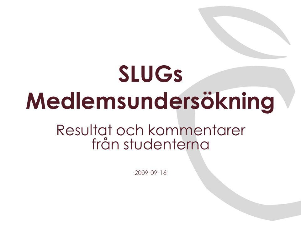 SLUGs Medlemsundersökning Resultat och kommentarer från studenterna 2009-09-16