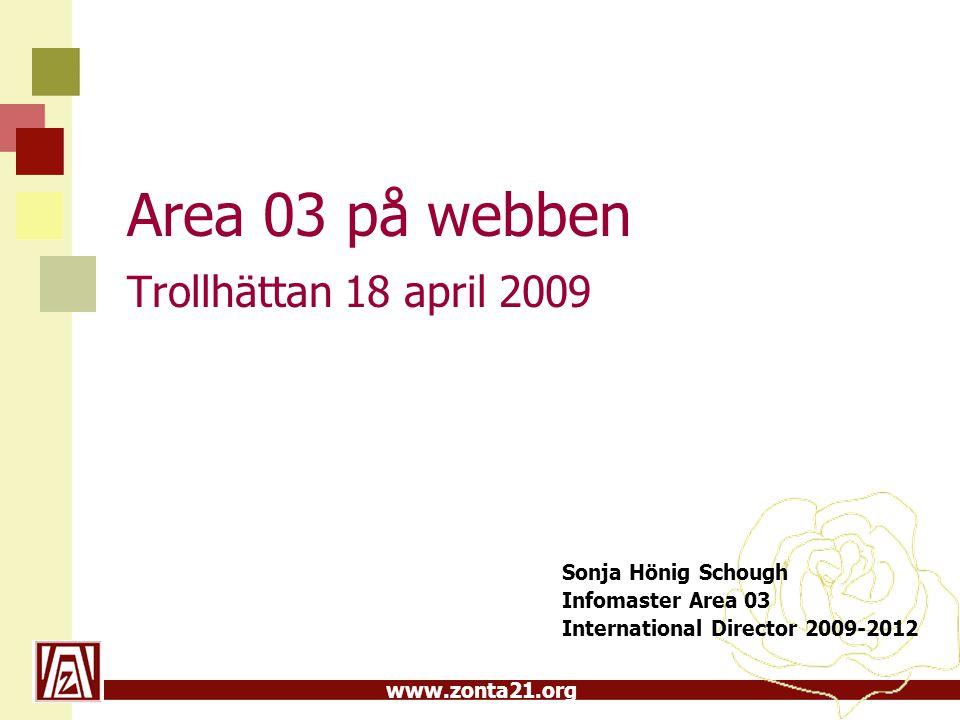 www.zonta21.org Area 03 på webben Trollhättan 18 april 2009 Sonja Hönig Schough Infomaster Area 03 International Director 2009-2012