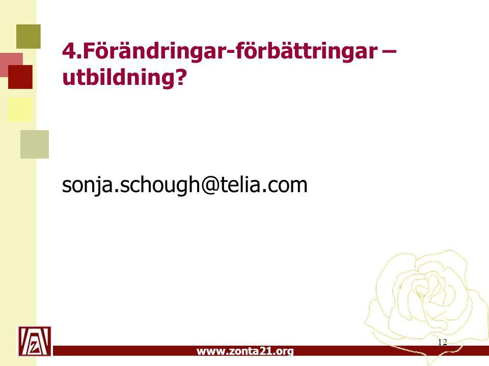www.zonta21.org 12 4.Förändringar-förbättringar – utbildning? sonja.schough@telia.com