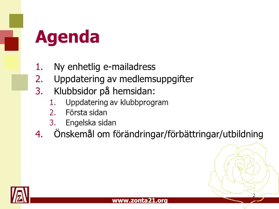 www.zonta21.org 2 Agenda 1.Ny enhetlig e-mailadress 2.Uppdatering av medlemsuppgifter 3.Klubbsidor på hemsidan: 1.Uppdatering av klubbprogram 2.Första sidan 3.Engelska sidan 4.Önskemål om förändringar/förbättringar/utbildning