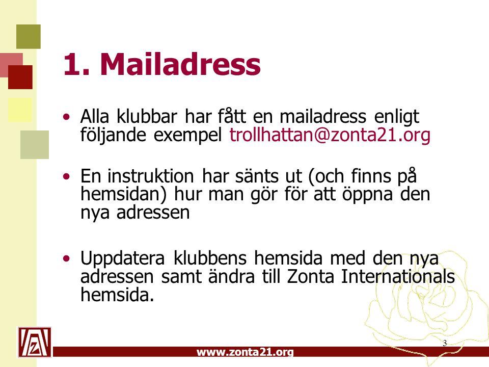 www.zonta21.org 3 1. Mailadress Alla klubbar har fått en mailadress enligt följande exempel trollhattan@zonta21.org En instruktion har sänts ut (och f