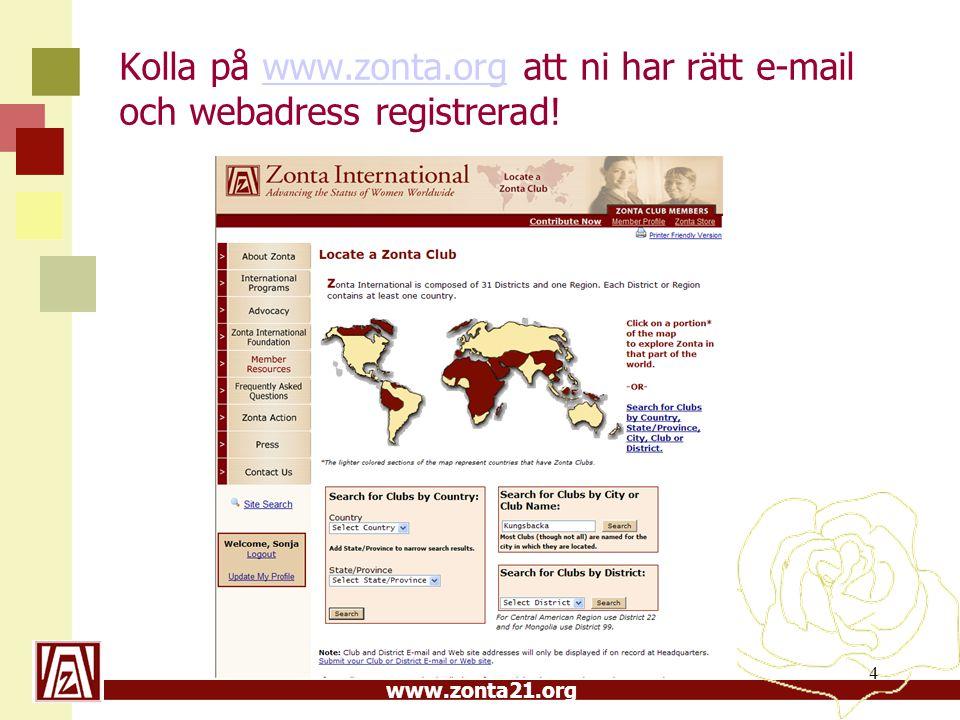 www.zonta21.org 4 Kolla på www.zonta.org att ni har rätt e-mail och webadress registrerad!www.zonta.org