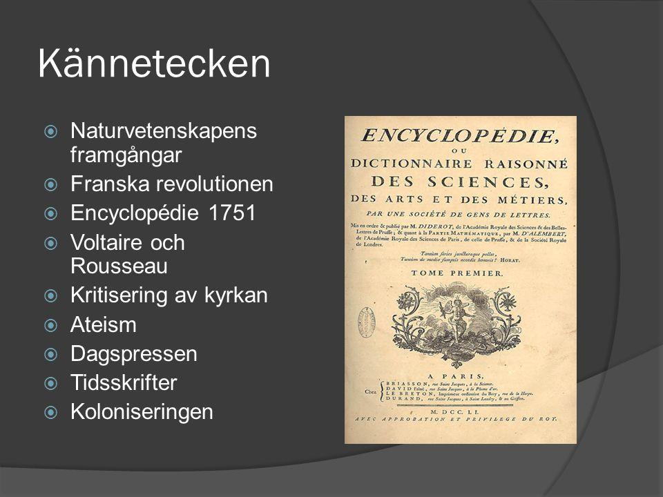 Kännetecken  Naturvetenskapens framgångar  Franska revolutionen  Encyclopédie 1751  Voltaire och Rousseau  Kritisering av kyrkan  Ateism  Dagsp