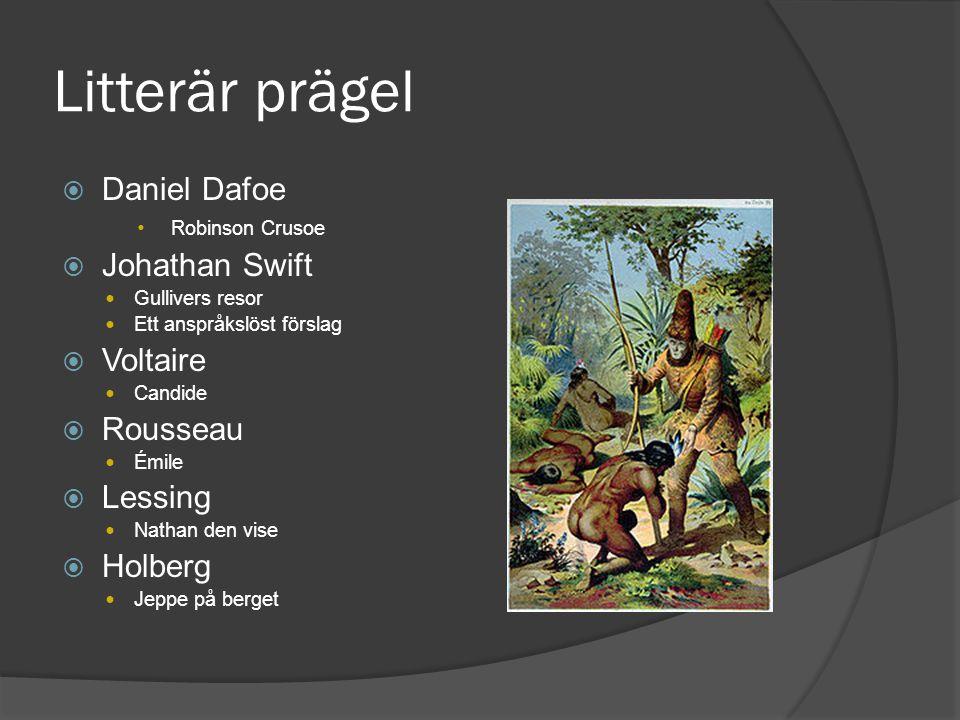 Litterär prägel  Daniel Dafoe Robinson Crusoe  Johathan Swift Gullivers resor Ett anspråkslöst förslag  Voltaire Candide  Rousseau Émile  Lessing