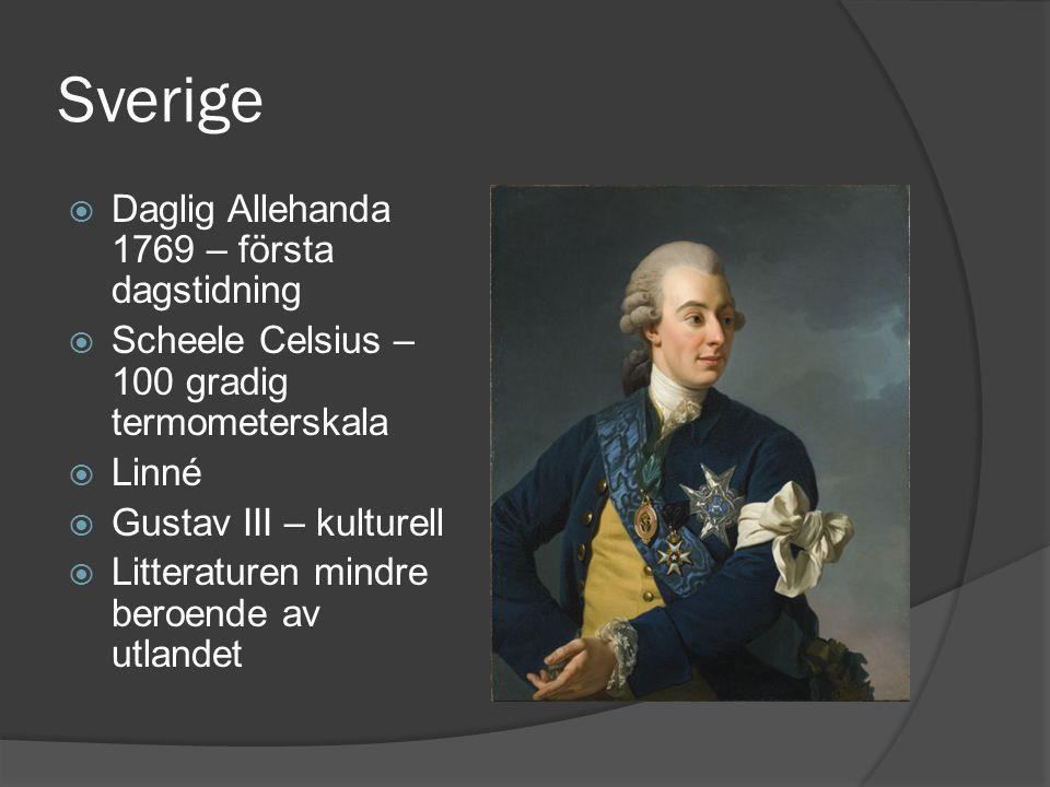 Sverige  Daglig Allehanda 1769 – första dagstidning  Scheele Celsius – 100 gradig termometerskala  Linné  Gustav III – kulturell  Litteraturen mi